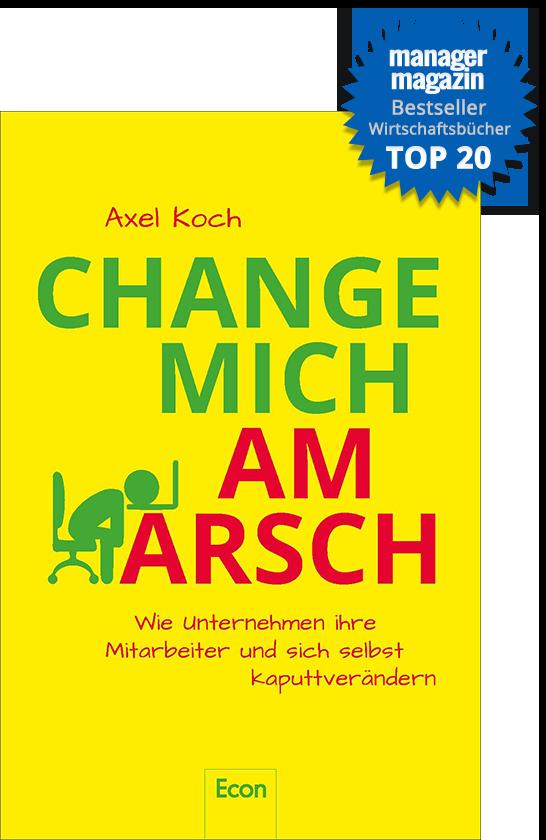 """Buch-Cover """"Change mich am Arsch"""" - Wie Unternehmen ihre Mitarbeiter und sich selbst kaputtverändern"""